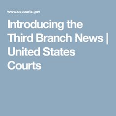 Introducing the Third Branch News | United States Courts