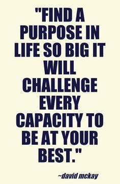 Find a purpose so big...