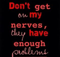 Don''t get on my nerves....  !  #curems  #multiplesclerosis #msawareness  https://www.facebook.com/msmemesandmore/photos/a.442703572584474.1073741827.442627485925416/445560975632067/