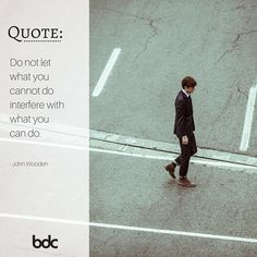 """Quote of the day: """"Do not let what you cannot do interfere with what you can do."""" -John Wooden"""