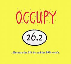Occupy 26.2. Because 1% do and the 99% won't.