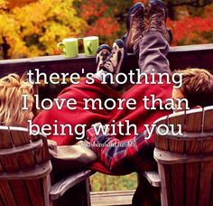 there's nothing I love more than being with you love couple cozy fall Cute Couple Quotes, Couple Quotes Tumblr, Me Quotes, Love Sick, Love You, My Love, Teenage Couples, Cute Couples, Tumbling Quotes