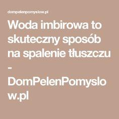 Woda imbirowa to skuteczny sposób na spalenie tłuszczu - DomPelenPomyslow.pl Cholesterol, Food And Drink, Hair Beauty, Health, Tips, Sentences, Therapy, Frases, Health Care