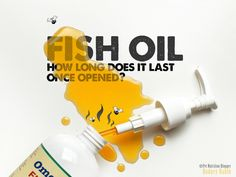 SO HOW LONG DOES FISH OIL LAST ONCE YOU OPEN IT?