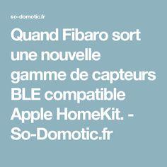 quand fibaro sort une nouvelle gamme de capteurs ble compatible apple homekit so