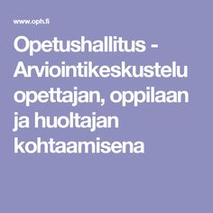 Opetushallitus - Arviointikeskustelu opettajan, oppilaan ja huoltajan kohtaamisena Koti, Back To School, Classroom, Teacher, Lp, Autumn, Professor, Class Room
