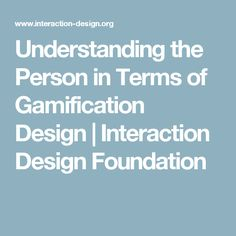 Understanding the Person in Terms of Gamification Design | Interaction Design Foundation