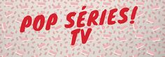 Pop Séries TV - http://popseries.com.br/banners/pop-series-tv/
