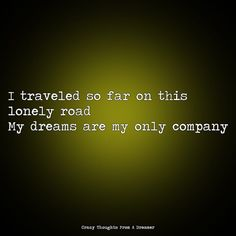 I traveled so far on this loney road. My dreams are my only company. Ragamuffin, Monsoon, My Dream, Lonely, The Dreamers, Dreams, Thoughts, Board, Travel
