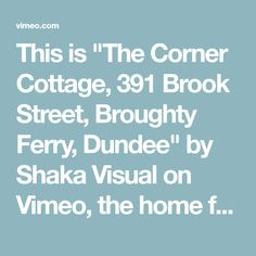 """This is """"The Corner Cottage, 391 Brook Street, Broughty Ferry, Dundee"""" by Shaka Visual on Vimeo, the home for high quality videos and the people who love… Dundee, Corner, Cottage, Street, Videos, People, Cottages, Cabin, People Illustration"""