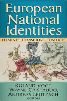 European national identities : elements, transitions, conflicts / Roland Vogt, Wayne Cristaudo, Andreas Leutzsch, editors.
