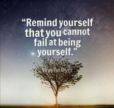 Remind yourself that you cannot fail at being yourself. ~Wayne Dyer  #character #inner #yourself #fail #being #quotes