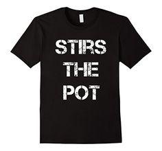 Stirs the Pot Tshirt Large Black Funny Instigator Tr... https://www.amazon.com/dp/B076Y13CBV/ref=cm_sw_r_pi_dp_x_hjr9zbQCNH5P1