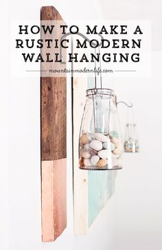 Give+old+wood+new+life+by+reimagining+it+into+a+modern+rustic+wall+hanging!+This+project+is+super+easy+and+is+fun+way+to+display+lanterns+and+plants.+via+@MtnModernLife