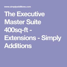The Executive Master Suite 400sq-ft - Extensions - Simply Additions