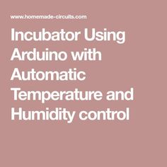 In this post we are going to construct an incubator using Arduino which can self-regulate its temperature and humidity. This project was suggested by Mr. Imran yousaf who is an […] Circuit Projects, Arduino Projects, Electronic Circuit Design, Chicken Incubator, Temperature And Humidity, Homemade, Electronics, Garden, Garten