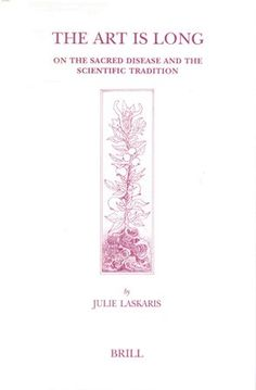 The art is long : on the sacred disease and the scientific tradition / by Julie Laskaris Publicación Leiden ; Boston : Brill, 2002