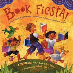 Book Fiesta! - Pat Mora (author) and Rafael Lopez (illustrator) - Everyday should be a celebration of books! Check out this whimsical, bilingual book! (Pura Belpré Award for Illustration, 2010)