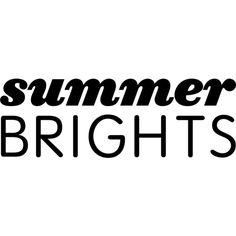 Summer Brights text ❤ liked on Polyvore featuring text, filler, phrase, quotes and saying