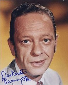 Don Knotts.  Born and raised in Morgantown, WV.  My grandmother taught him in Sunday School.  My aunt went to Morgantown High School with him and my dad knew him at West Virginia University.