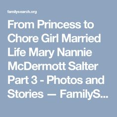 From Princess to Chore Girl Married Life Mary Nannie McDermott Salter Part 3 - Photos and Stories — FamilySearch.org