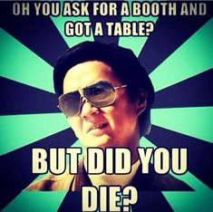 But did you die? I can actually hear him asking this!!! But did u diiiiie??