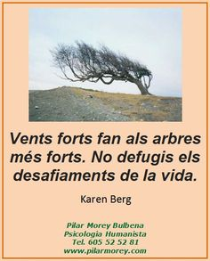 """""""Vents forts fan als arbres més forts. No defugis els desafiaments de la vida."""" Karen Berg www.pilarmorey.com"""