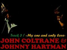 "John #Coltrane & Johnny Hartman (1963) Track No. 3, ""My one and only love"" via #Sting"