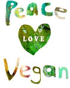 Peace Love Vegan (I think this is by Sarah Kiser)