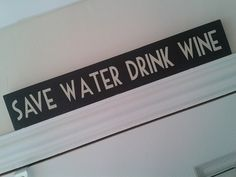 For the kitchen.... Pretty Chic: Save Water Drink Wine Wooden Sign, Plaques & Signs, savewaterdrinkwine
