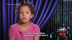 "Never listen to the haters. | 23 Important Life Lessons From ""Toddlers & Tiaras"""