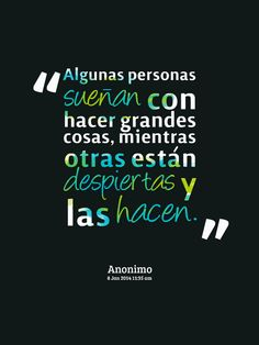 """""""Algunas personas sueñan con hacer grandes cosas, mientras otras están despiertas y las hacen"""". Anónimo #ActitudEmprendedora"""
