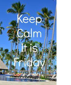 Keep Calm.. Friday is here #GoDominicanRepublic