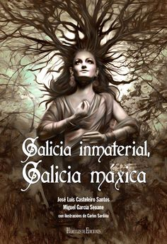 Galicia inmaterial, Galicia máxica / José Luis Casteleiro Santos, Miguel García Seoane