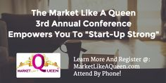 Market Like A Queen Conference Please save the date of Monday 12/7/2015 at 10am to join us by phone for the live interactive opening session of the 3rd Annual Market Like A Queen Conference. [Regis…