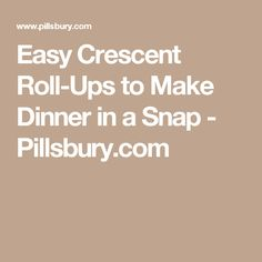 Easy Crescent Roll-Ups to Make Dinner in a Snap - Pillsbury.com