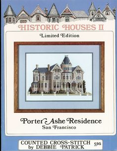 Historic Houses II PORTER ASHE RESIDENCE San Francisco COUNTED CROSS-STITCH Pattern by Debbie Patrick- I ONLY sell ORIGINAL Vintage/Modern Sewing Patterns- I am a LONG-TIME (30 yrs) pattern collector- Yes, I do consult with and sell patterns to theater and movie costume designers- You can trust my judgement re: CONDITION