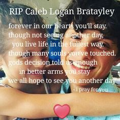 Caleb Logan Bratayley will forever be in my heart. we miss and love you so much. my heart goes out to your wonderful and loving family, and i know you will see each other again in a better place. Rest in peace
