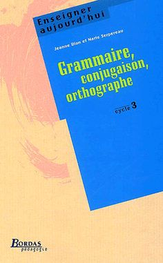 Grammaire, conjugaison, orthographe. Cycle 3 - Marie Serpereau,Jeanne Dion