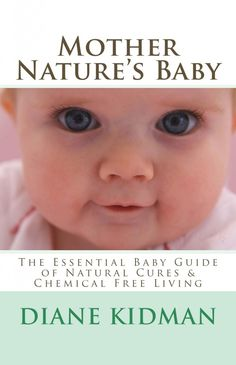 New Book! Natural remedies, baby food ideas, natural housecleaning that's baby proof. http://www.amazon.com/gp/product/B00J2KZG26?ie=UTF8&camp=213733&creative=393177&creativeASIN=B00J2KZG26&linkCode=shr&tag=thmosp-20&qid=1395151240&sr=8-3-fkmr2&keywords=mother+nature%27s+baby+diane+kidman