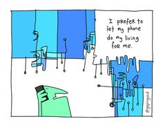 Let My Phone Do The Living For Me   gapingvoid art