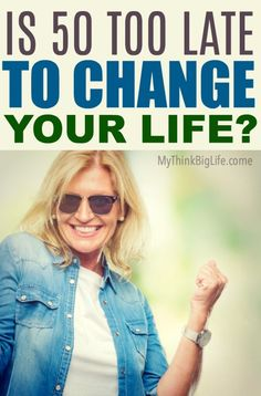 Is 50 too late to change your life? No way! Age 50 and beyond is the perfect time to change and create a life you love. Get started today! Create a life you love after 50.