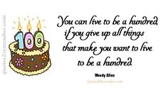 You can live to be a hundred… – Quotes 2 Remember