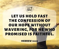 Hebrews 10, Hold Fast, Continue Reading, Confessions, Bible Verses, Purpose, Faith, Let It Be, Scripture Verses