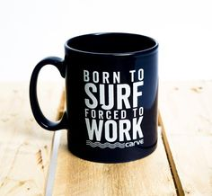 Born to Surf Forced to Work Mug Available At http://surfgirlbeachboutique.com/collections/mugs/products/born-to-surf-forced-to-work-mug
