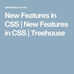 New Features in CSS | New Features in CSS | Treehouse