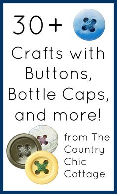 Over 30 crafts with buttons, bottle caps, and more!