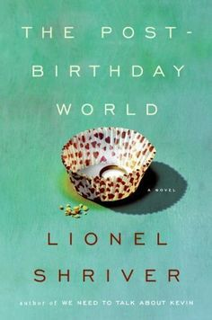 The Post-Birthday World (P.S.) by Lionel Shriver  ~~  Contemporary Fiction on sale for $1.99!!  (04/14)