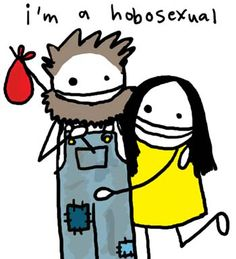 Unlike hetero- and homosexuality, hobosexuality IS a choice, and as the years pass, it's looking more and more like a viable option.