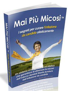 Mai più Micosi™ - Curare Le Infezioni Da Candida Olisticamente